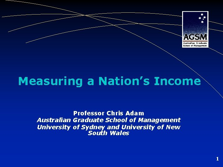 Measuring a Nation's Income Professor Chris Adam Australian Graduate School of Management University of