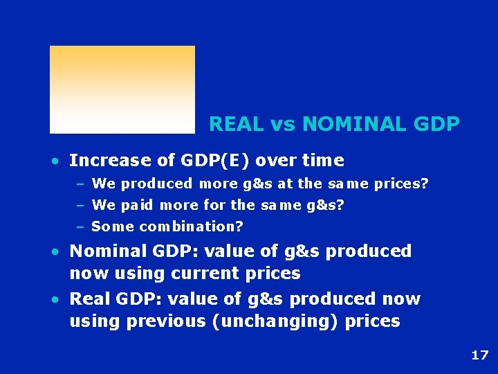 REAL vs NOMINAL GDP • Increase of GDP(E) over time – We produced more