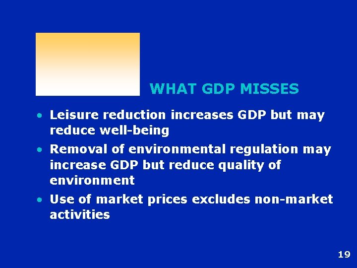 WHAT GDP MISSES • Leisure reduction increases GDP but may reduce well-being • Removal