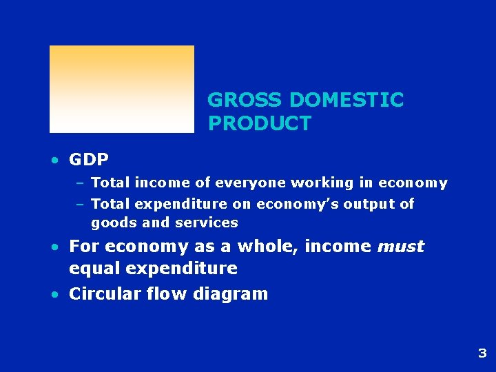 GROSS DOMESTIC PRODUCT • GDP – Total income of everyone working in economy –