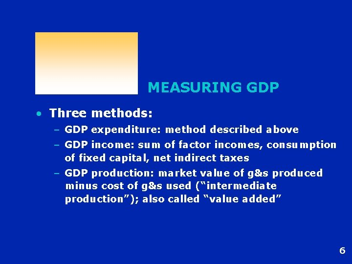 MEASURING GDP • Three methods: – GDP expenditure: method described above – GDP income: