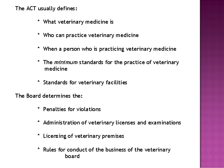 The ACT usually defines: * What veterinary medicine is * Who can practice veterinary
