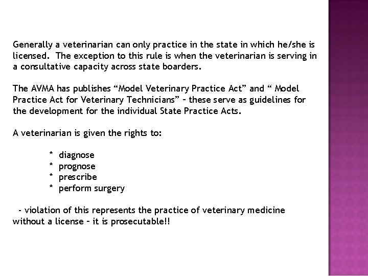Generally a veterinarian can only practice in the state in which he/she is licensed.