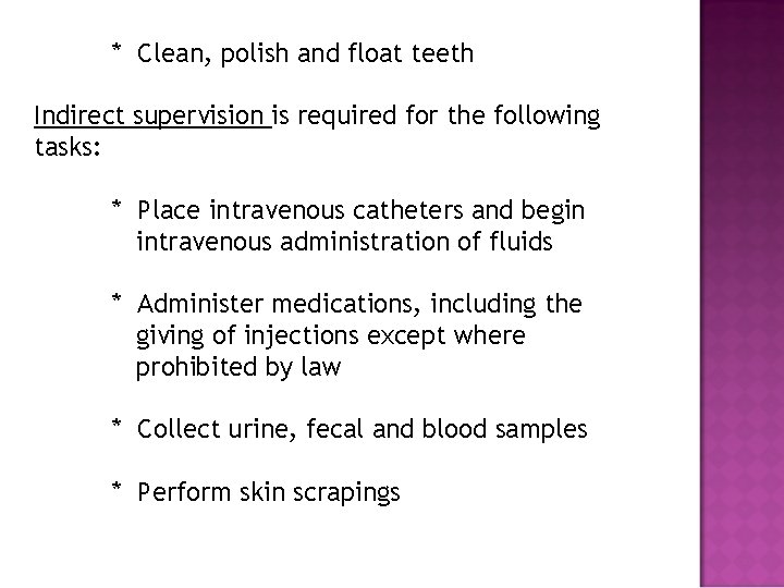 * Clean, polish and float teeth Indirect supervision is required for the following tasks: