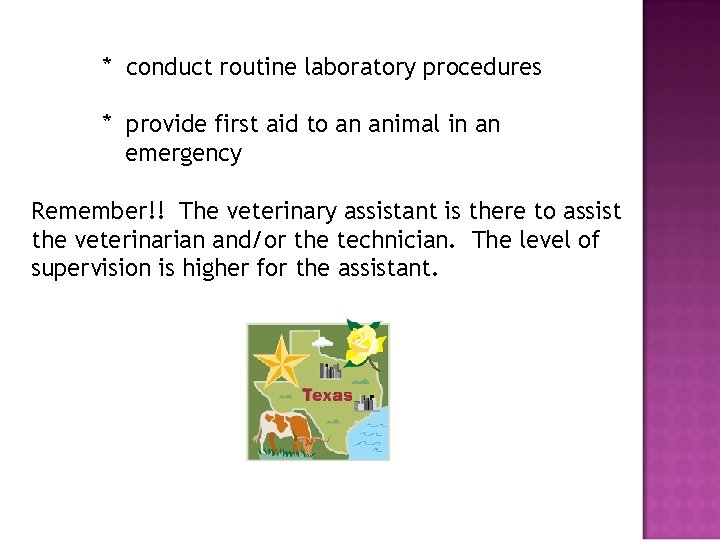 * conduct routine laboratory procedures * provide first aid to an animal in an