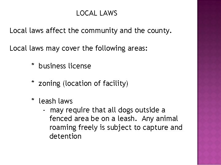 LOCAL LAWS Local laws affect the community and the county. Local laws may cover