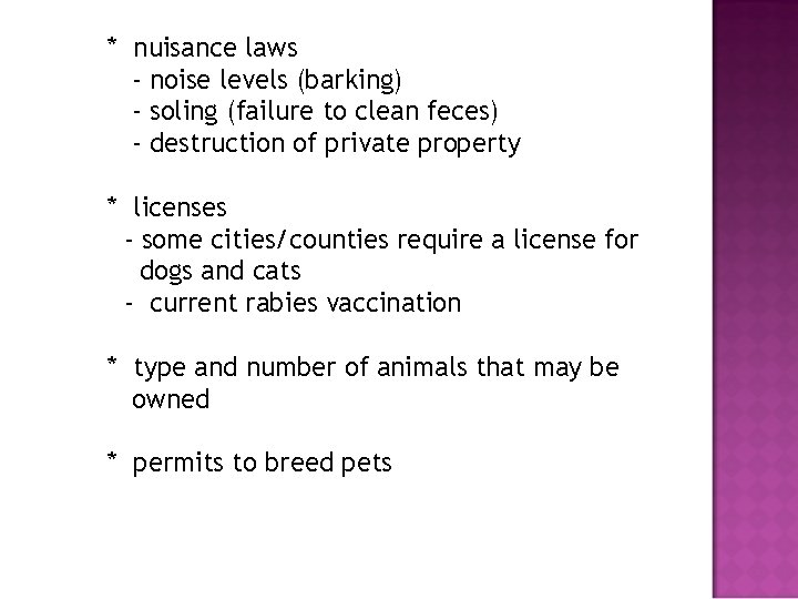 * nuisance laws - noise levels (barking) - soling (failure to clean feces) -