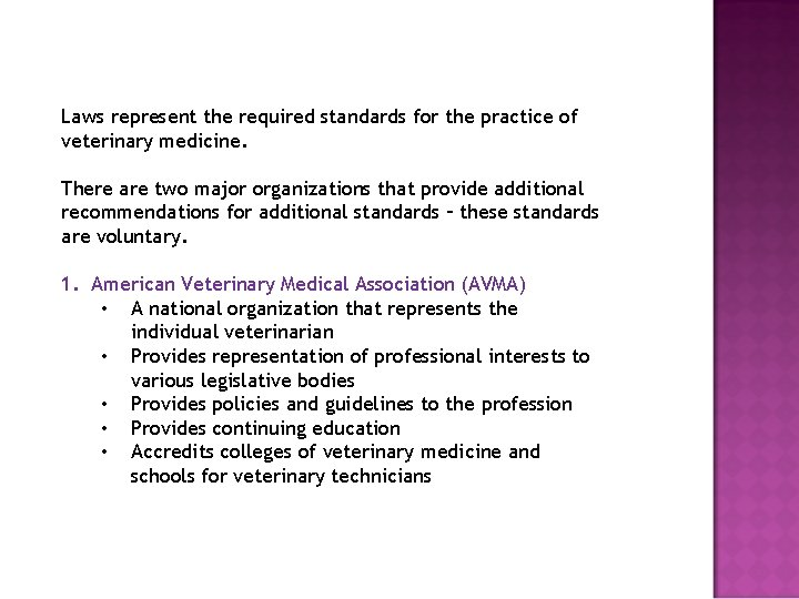 Laws represent the required standards for the practice of veterinary medicine. There are two