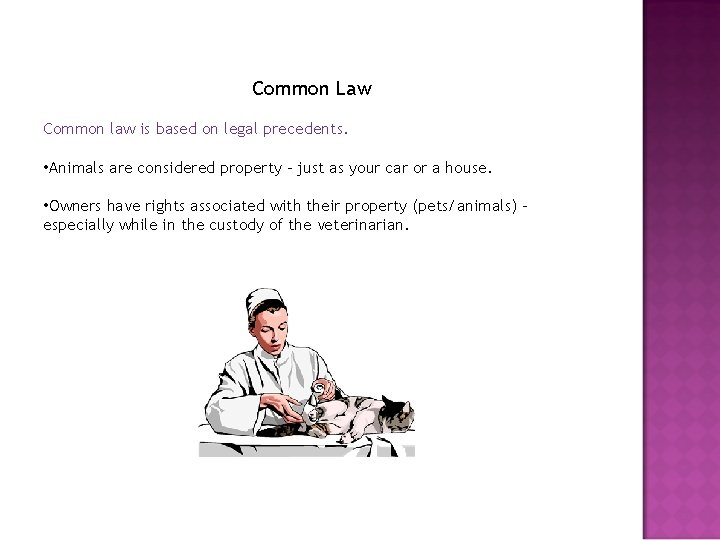 Common Law Common law is based on legal precedents. • Animals are considered property