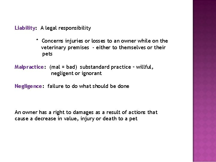 Liability: A legal responsibility * Concerns injuries or losses to an owner while on