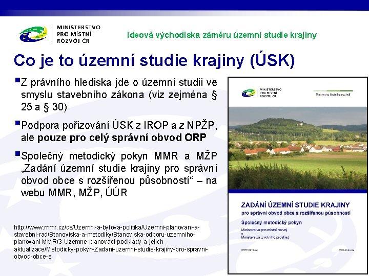 Ideová východiska záměru územní studie krajiny Co je to územní studie krajiny (ÚSK) §Z