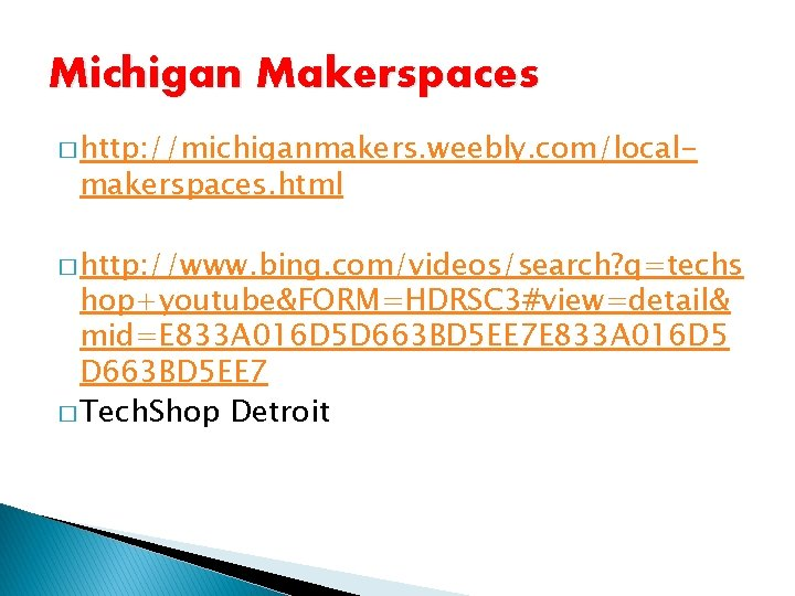 Michigan Makerspaces � http: //michiganmakers. weebly. com/local- makerspaces. html � http: //www. bing. com/videos/search?