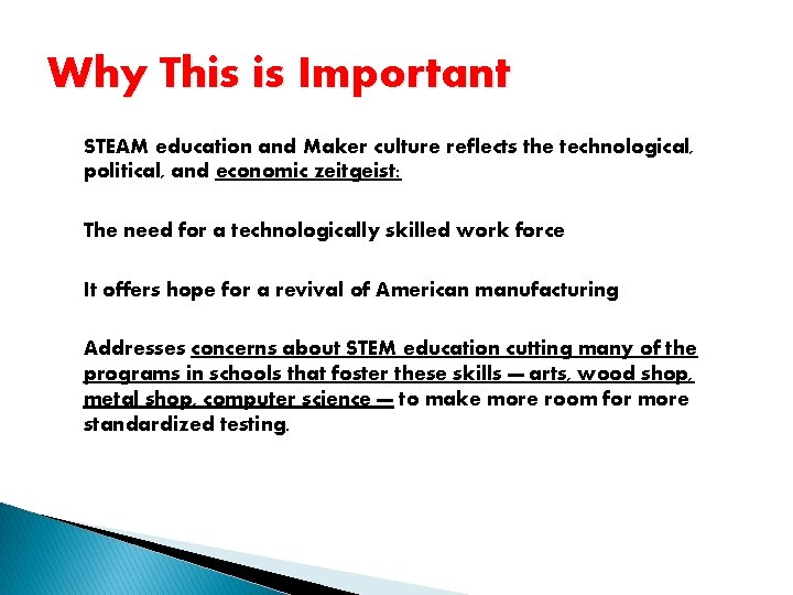 Why This is Important STEAM education and Maker culture reflects the technological, political, and