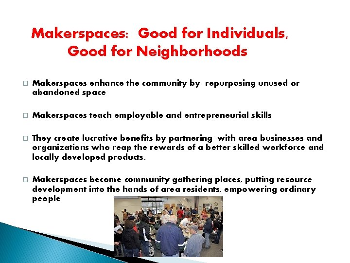 Makerspaces: Good for Individuals, Good for Neighborhoods � Makerspaces enhance the community by repurposing