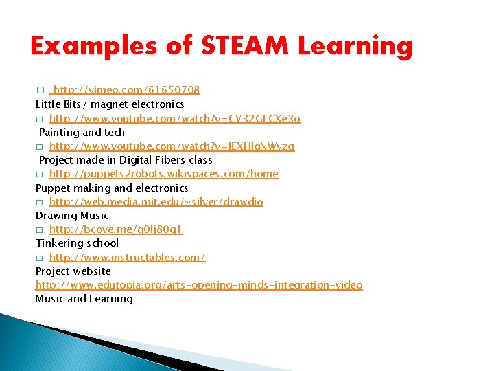 Examples of STEAM Learning � http: //vimeo. com/61650708 Little Bits/ magnet electronics � http: