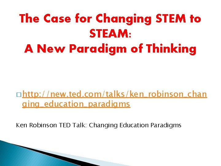The Case for Changing STEM to STEAM: A New Paradigm of Thinking � http: