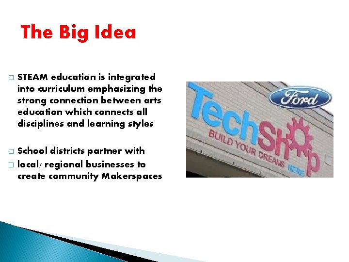 The Big Idea � STEAM education is integrated into curriculum emphasizing the strong connection