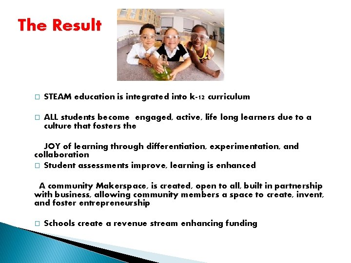 The Result � STEAM education is integrated into k-12 curriculum � ALL students become