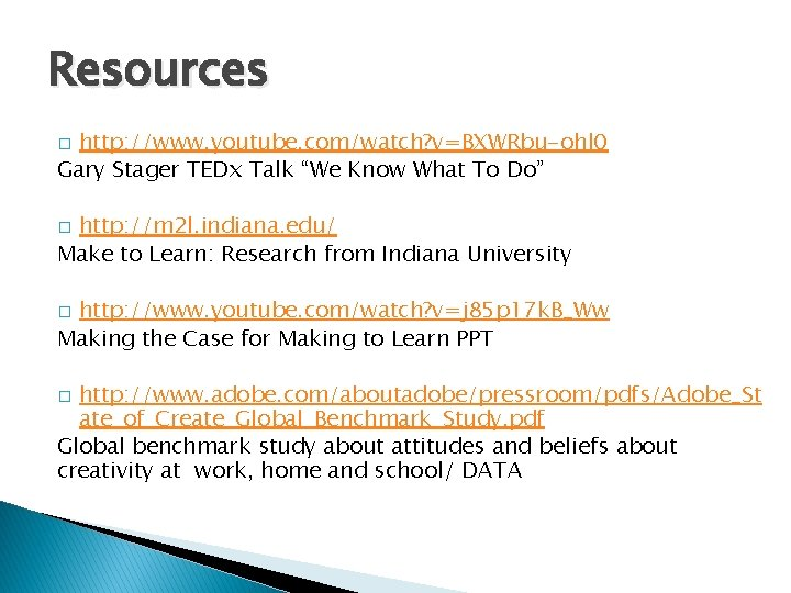 """Resources http: //www. youtube. com/watch? v=BXWRbu-ohl 0 Gary Stager TEDx Talk """"We Know What"""