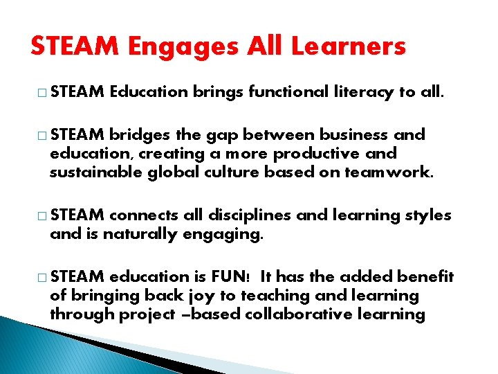 STEAM Engages All Learners � STEAM Education brings functional literacy to all. � STEAM