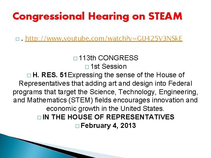 Congressional Hearing on STEAM � . http: //www. youtube. com/watch? v=GU 425 V 3