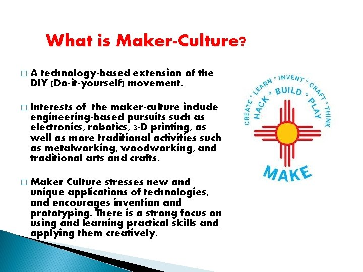 What is Maker-Culture? � A technology-based extension of the DIY (Do-it-yourself) movement. � Interests