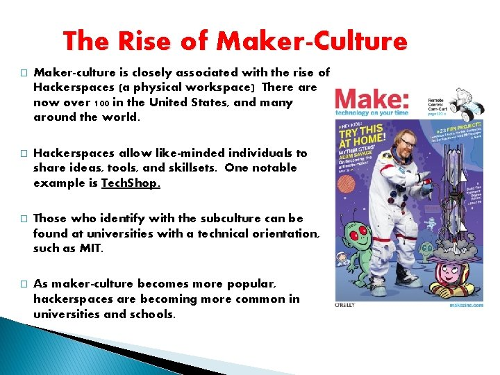 The Rise of Maker-Culture � Maker-culture is closely associated with the rise of Hackerspaces