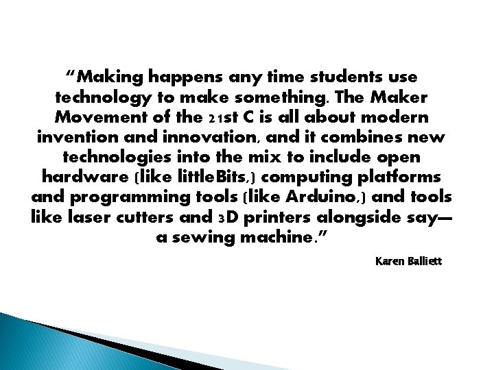 """""""Making happens any time students use technology to make something. The Maker Movement of"""