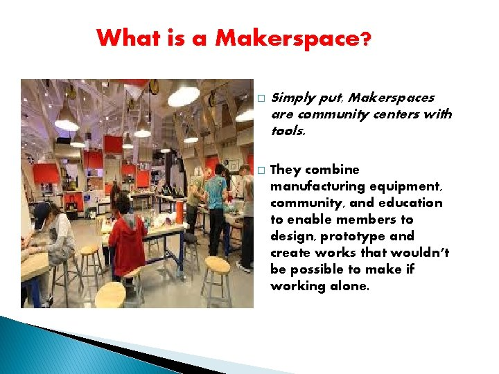 What is a Makerspace? � Simply put, Makerspaces are community centers with tools. �