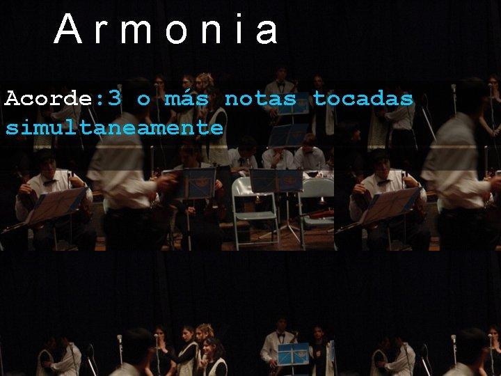 Armonia Acorde: 3 o más notas tocadas simultaneamente