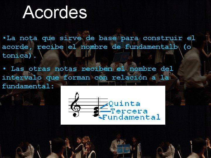 Acordes • La nota que sirve de base para construir el acorde, recibe el