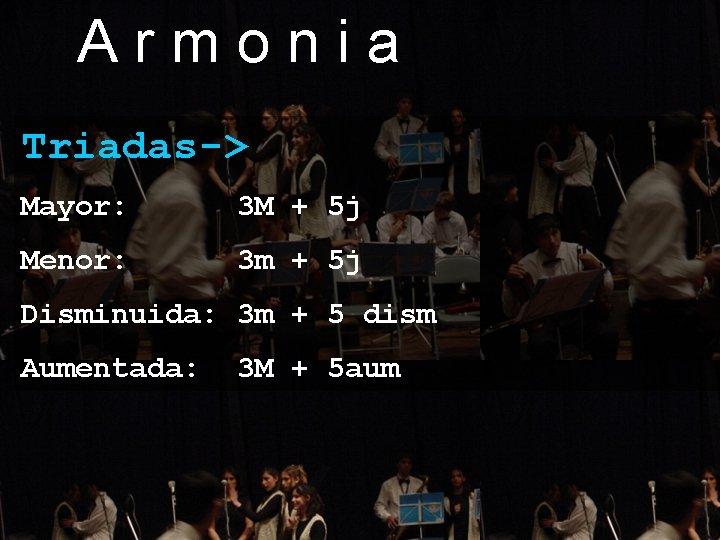 Armonia Triadas-> Mayor: 3 M + 5 j Menor: 3 m + 5 j