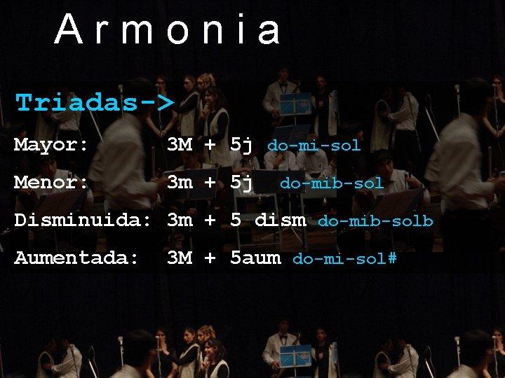 Armonia Triadas-> Mayor: 3 M + 5 j do-mi-sol Menor: 3 m + 5