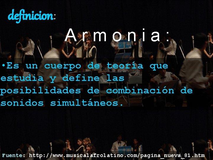 definicion: Armonia: • Es un cuerpo de teoría que estudia y define las posibilidades