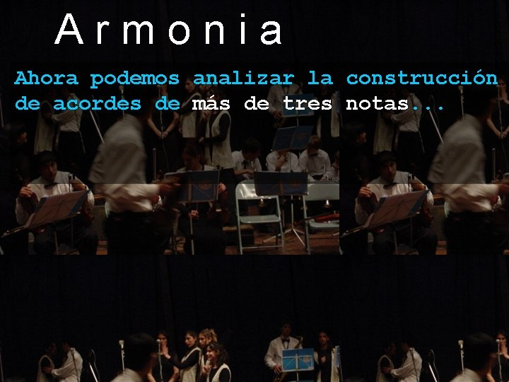 Armonia Ahora podemos analizar la construcción de acordes de más de tres notas. .