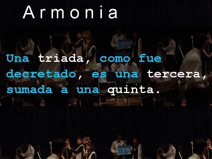 Armonia Una triada, como fue decretado, es una tercera, sumada a una quinta.