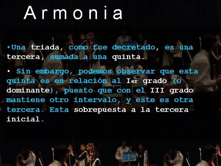 Armonia • Una triada, como fue decretado, es una tercera, sumada a una quinta.