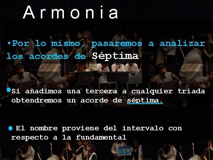 Armonia • Por lo mismo, pasaremos a analizar los acordes de Séptima Si añadimos