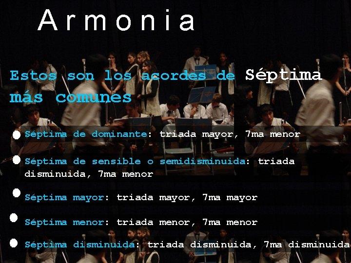 Armonia Estos son los acordes de Séptima más comunes Séptima de dominante: triada mayor,