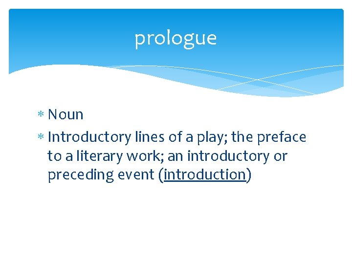 prologue Noun Introductory lines of a play; the preface to a literary work; an