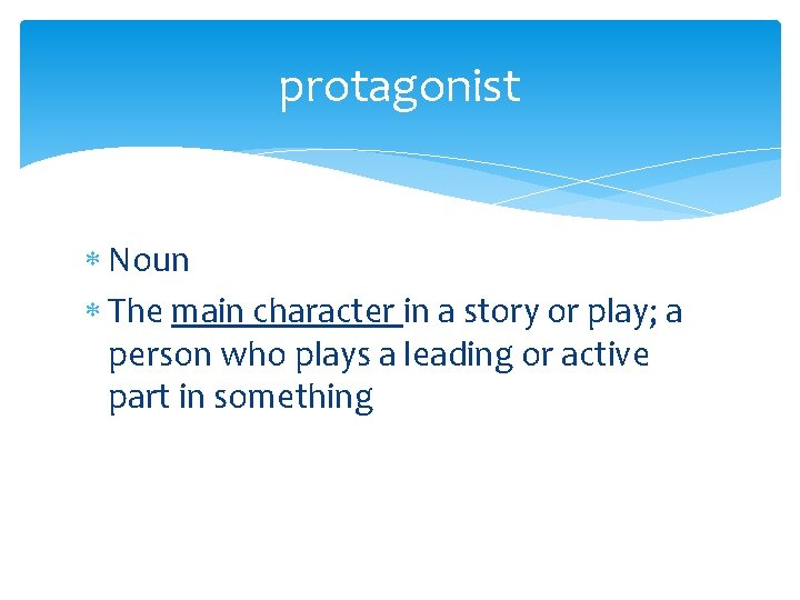 protagonist Noun The main character in a story or play; a person who plays