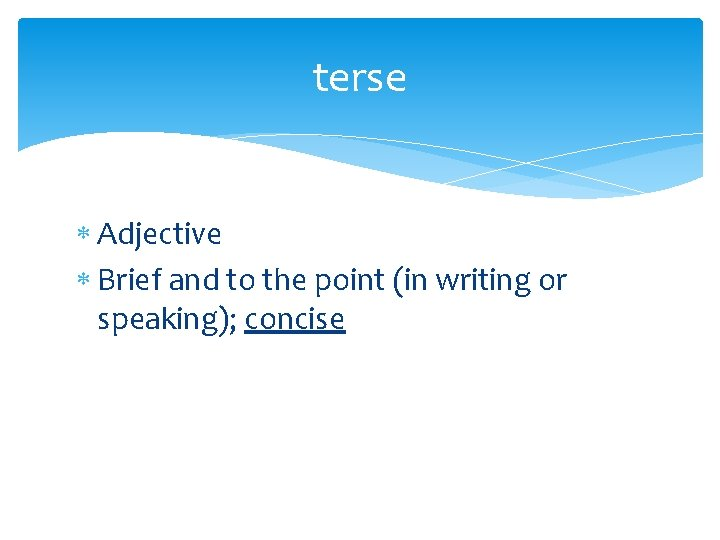 terse Adjective Brief and to the point (in writing or speaking); concise