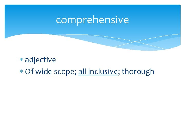 comprehensive adjective Of wide scope; all-inclusive; thorough