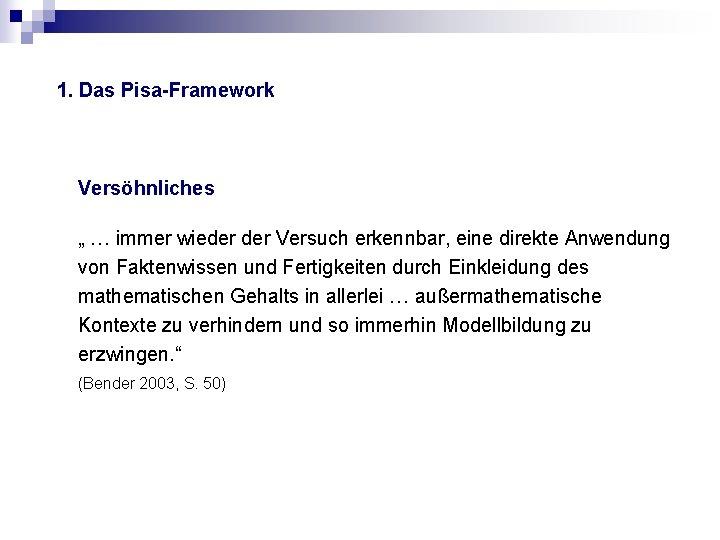 """1. Das Pisa-Framework Versöhnliches """" … immer wieder Versuch erkennbar, eine direkte Anwendung von"""