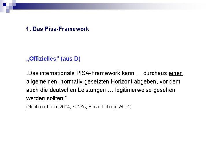 """1. Das Pisa-Framework """"Offizielles"""" (aus D) """"Das internationale PISA-Framework kann … durchaus einen allgemeinen,"""