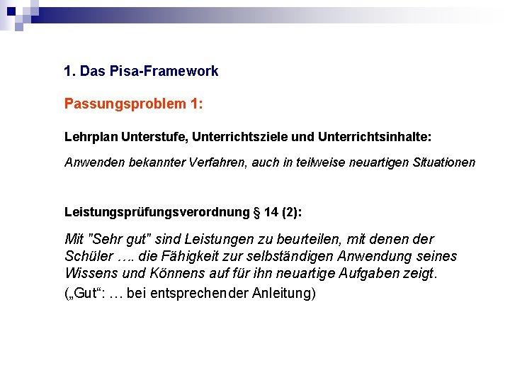 1. Das Pisa-Framework Passungsproblem 1: Lehrplan Unterstufe, Unterrichtsziele und Unterrichtsinhalte: Anwenden bekannter Verfahren, auch