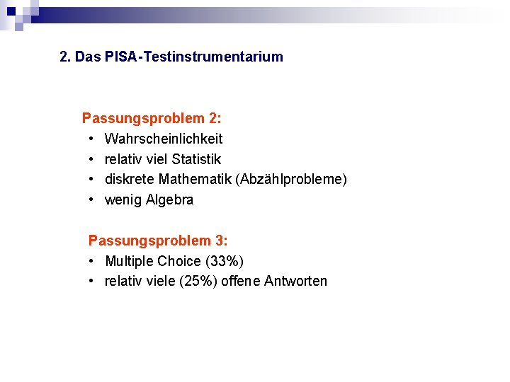 2. Das PISA-Testinstrumentarium Passungsproblem 2: • Wahrscheinlichkeit • relativ viel Statistik • diskrete Mathematik