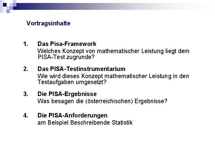Vortragsinhalte 1. Das Pisa-Framework Welches Konzept von mathematischer Leistung liegt dem PISA-Test zugrunde? 2.