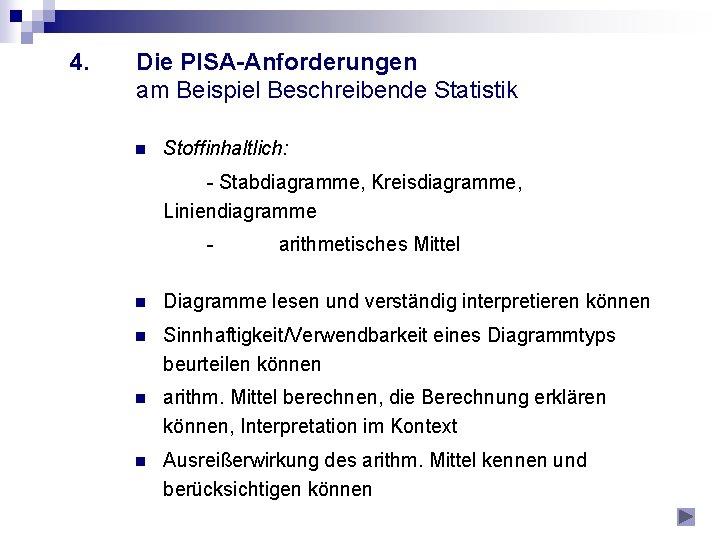 4. Die PISA-Anforderungen am Beispiel Beschreibende Statistik n Stoffinhaltlich: - Stabdiagramme, Kreisdiagramme, Liniendiagramme -