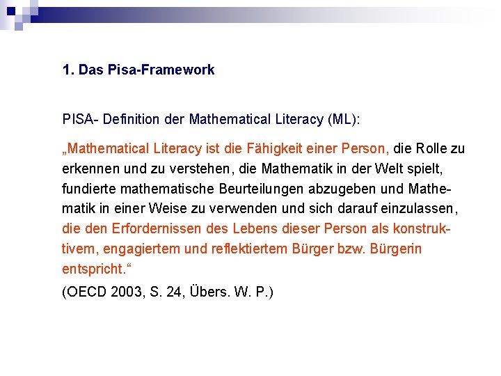 """1. Das Pisa-Framework PISA- Definition der Mathematical Literacy (ML): """"Mathematical Literacy ist die Fähigkeit"""